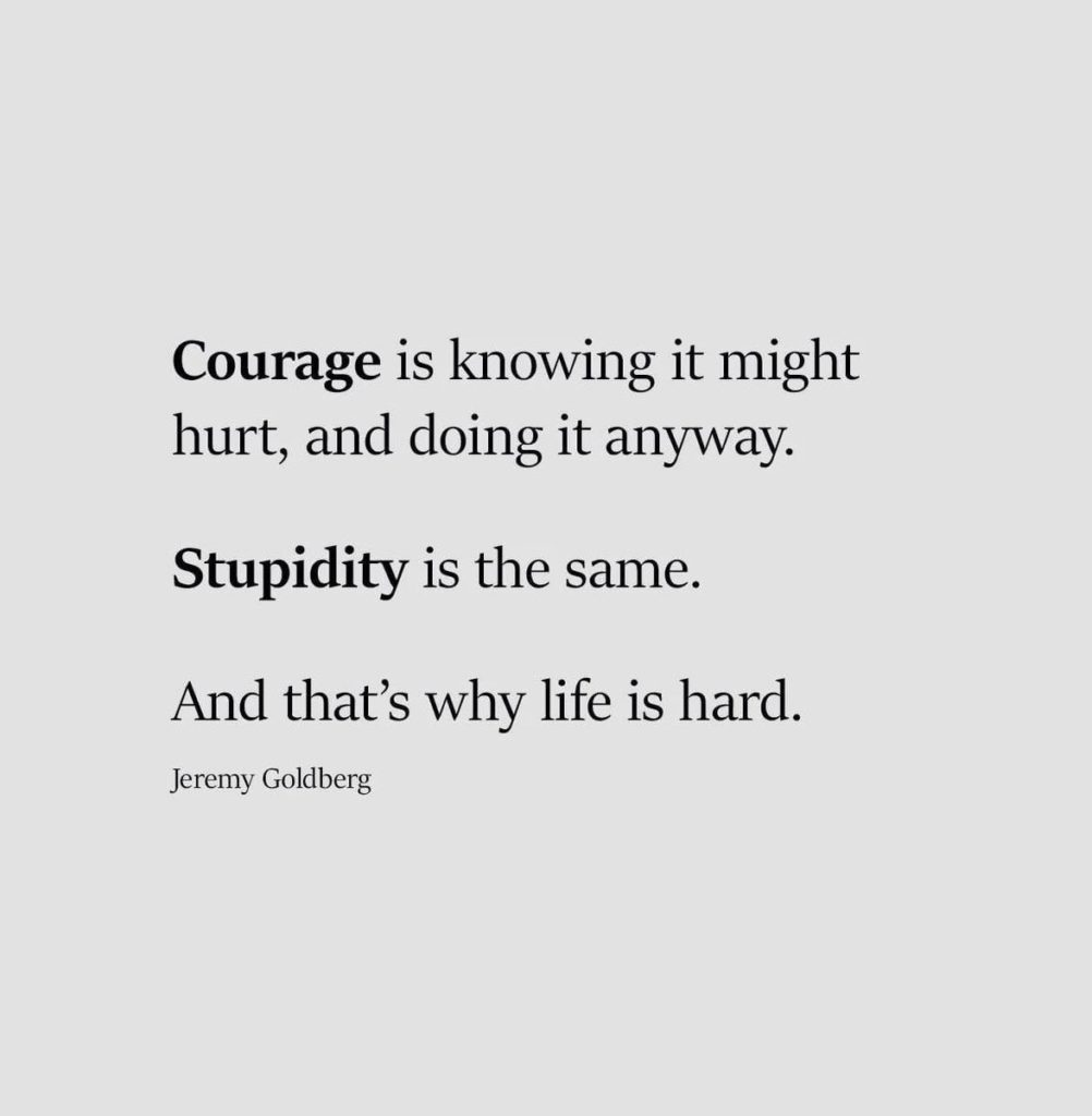 Life, courage, and stupidity.
